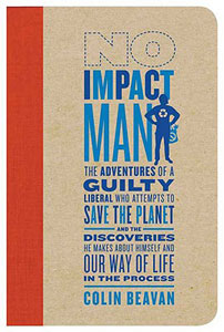 It's a book, it's a blog, it's a movie. 'No Impact Man' tells the tale of a man (and his wife and daughter, thank you) who tried to live one year with a near-zero carbon footprint.