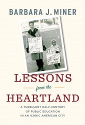 Lessons from the Heartland: A Turbulent Half-Century of Public Education in an Iconic American City (New York: New Press, 2013).