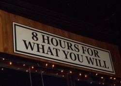 Eight hours for what you will. Photo by Audrey Jean Posten.