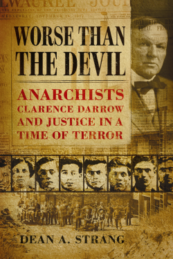 Worse Than The Devil: Anarchists, Clarence Darrow And Justice In A Time of Terror.