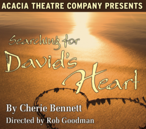 Acacia Theatre Company presents Searching for David's Heart.