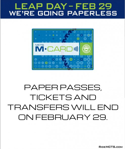 MCTS will phase out paper tickets, passes and transfers on Leap Day, February 29, 2016.
