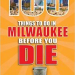 100 Things to Do in Milwaukee Before You Die
