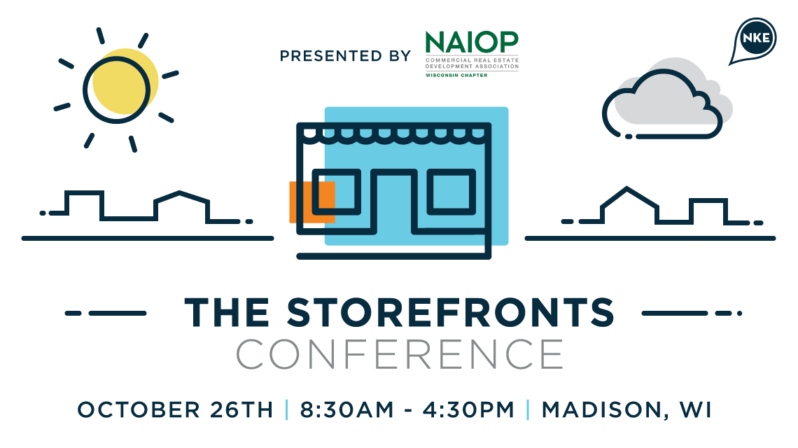 NAIOP Wisconsin and NEWaukee Present 2016 Storefronts Conference Rethinking Value, Utility and Innovation in Retail Frontage Real Estate