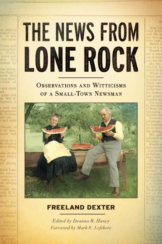 The News from Lone Rock: Observations and Witticisms of a Small-Town Newsman.
