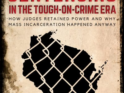 The University of Wisconsin Press is proud to announce the publication of Wisconsin Sentencing in the Tough-on-Crime Era