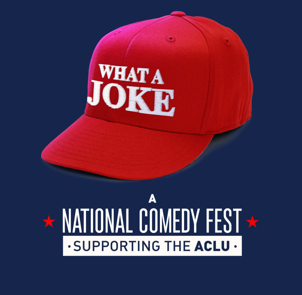 WHAT A JOKE: A National Comedy Fest Supporting the ACLU – January 19th-21st