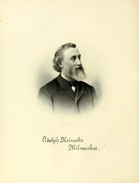 Adolph Meinecke. Photo from the History of Milwaukee from its first settlement to the year 1895 by Conard, Howard Louis, ed. cn Published 1895 Volume 1. Publisher Chicago and New York, American Biographical Publishing Co. Photo is in the Public Domain.
