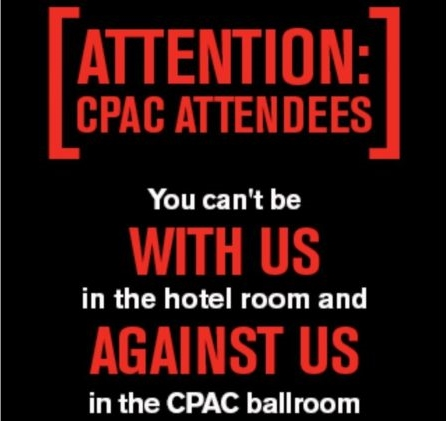 You can't be with us in the hotel room and against us in the CPAC ballroom