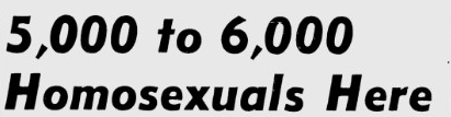 5,000 to 6,000 Homosexuals Here. Headline from the Great Gay Panic of 1963 from the Milwaukee Journal Sentinel Archives.