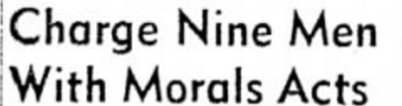 Charge Nine Men With Moral Acts. Headline from the Great Gay Panic of 1963 from the Milwaukee Journal Sentinel Archives.