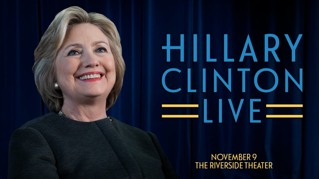 Hillary Clinton Live November 9 at The Riverside Theater.