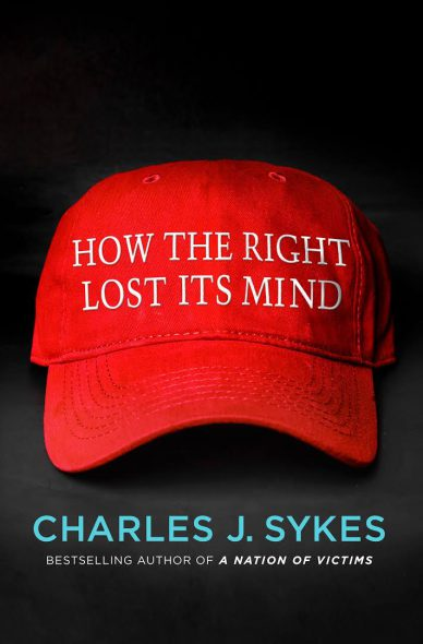 """How the Right Lost its Mind"" by Charlie Sykes."