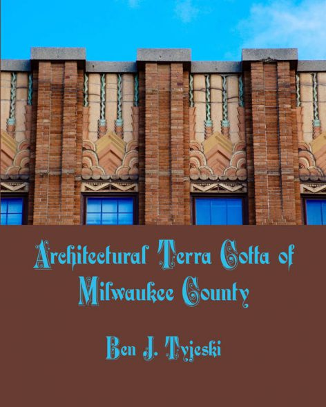 Architectural Terra Cotta of Milwaukee County by Ben Tyjeski