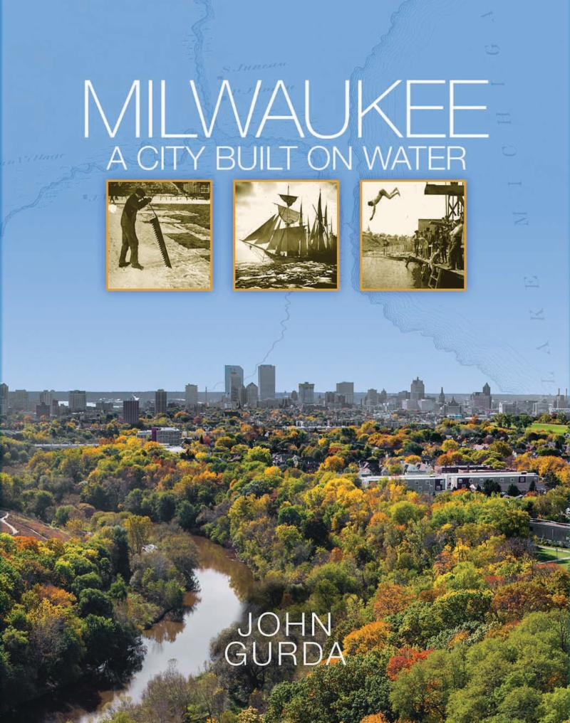 "Gurda Paddles City History through a Watery Lens in his newest book, ""Milwaukee: A City Built on Water"""