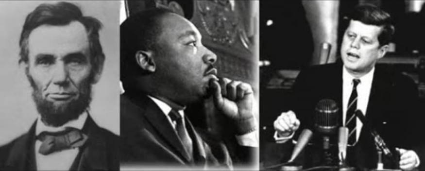 Abraham Lincoln, Dr. Martin Luther King, John Kennedy.