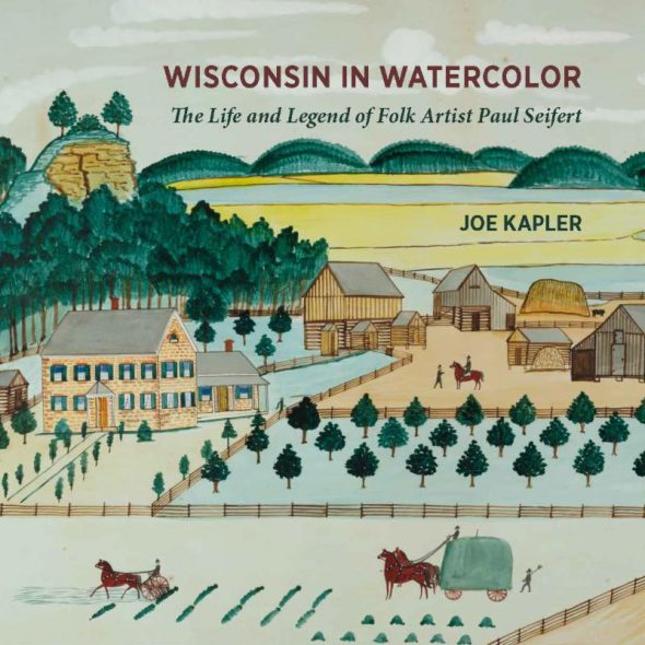 Wisconsin in Watercolor: The Life and Legend of Folk Artist Paul Seifert