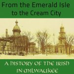 City Beat: Milwaukee's Irish History with Carl Baehr
