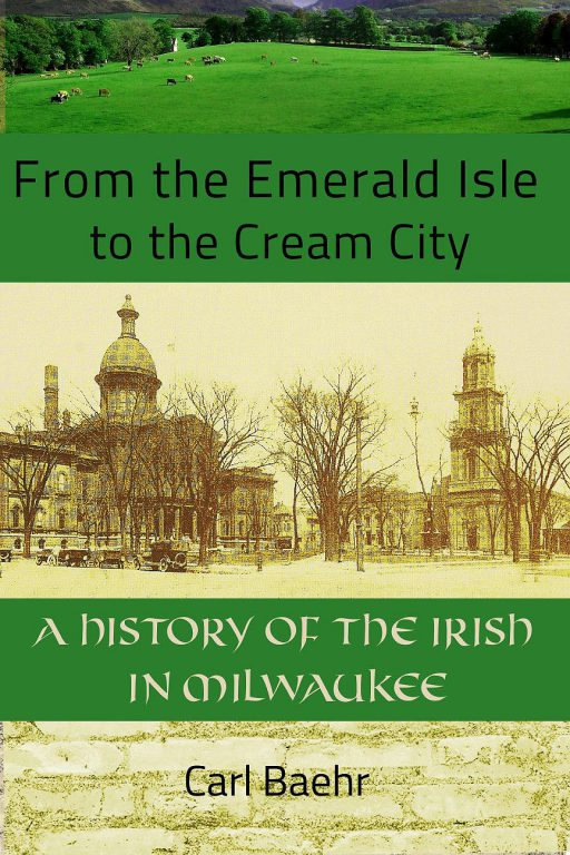 From the Emerald Isle to the Cream City by Carl Baehr