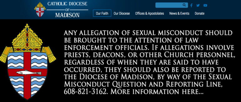 The Catholic Diocese of Madison prominently displays this statement on its website, urging anyone who has been sexually abused by clergy to come forward. Nationally, Catholic dioceses have been urged by church leaders to be more responsive and transparent about abuse. Photo from the Catholic Diocese of Madison website.