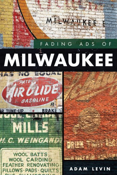 Fading Ads of Milwaukee by Adam Levin.