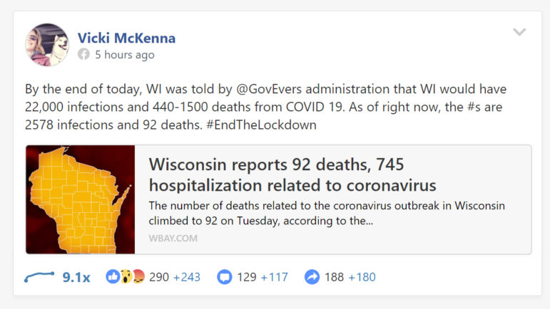Conservative talk radio host Vicki McKenna has regularly argued on social media in favor of lifting the Safer at Home order. In this April 8 Facebook post, she cites worst-case predictions of cases and deaths without mentioning this crucial context — that those numbers assume Wisconsin took no action to curb the pandemic. Vicki McKenna via Facebook.