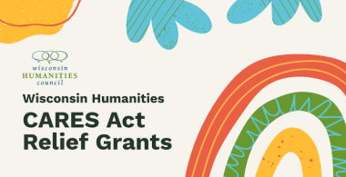 Wisconsin Humanities to Award CARES Relief to Cultural Organizations Struggling  Due to COVID-19