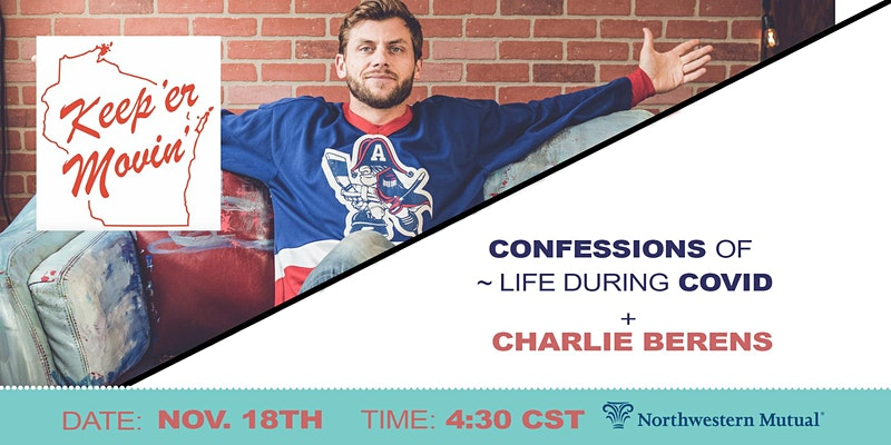 Confessions of a Life During COVID + Charlie Berens