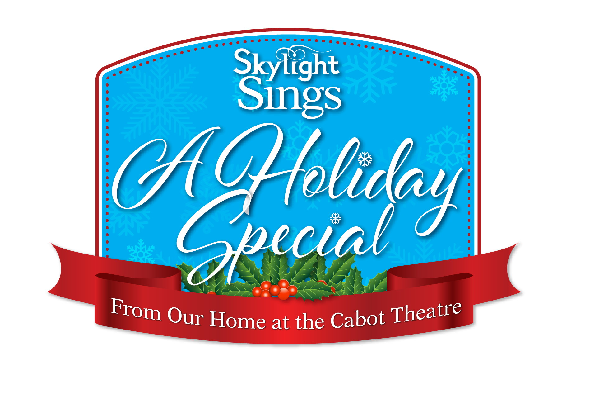 Skylight Sings: A Holiday Special From Our Home at the Cabot Theatre