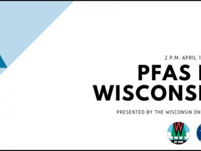 PFAS In Wisconsin Webinar 2 p.m. April 19