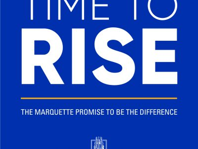 "Marquette University launches $750 million comprehensive fundraising campaign, ""Time to Rise: The Marquette Promise to Be The Difference"""