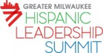 Empowered Leadership: Local Corporations Host Fourth Annual Greater Milwaukee Hispanic Leadership Summit